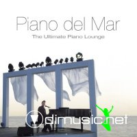 Piano del Mar - The Ultimate Piano Lounge - Cafe, Bar, Cocktail & Dining Music (2013)