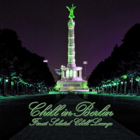Chill in Berlin: Finest Selected Chill Lounge (2013)
