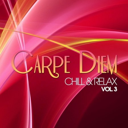 Carpe Diem Vol 3: Chill and Relax (2013)