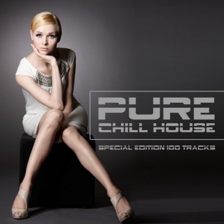 Pure Chill House Special Edition 100 Tracks (2013)