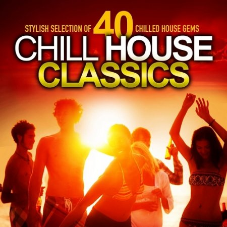 Chill House Classics Stylish Selection of 40 Chilled House Gems (2013)