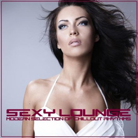 Sexy Lounge Modern Selection of Chillout Rhythms (2013)