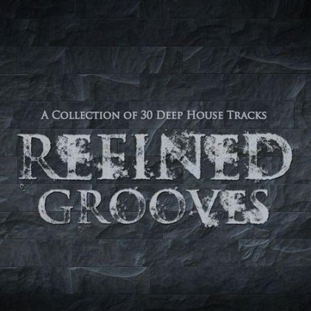 Refined Grooves A Collection of 30 Deep House Tracks (2013)