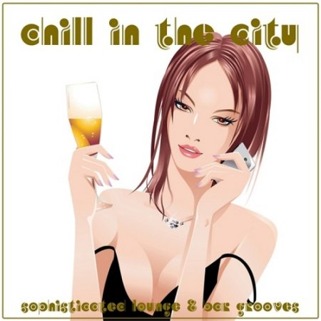 Chill in the City Sophisticated Lounge and Bar Grooves (2013)