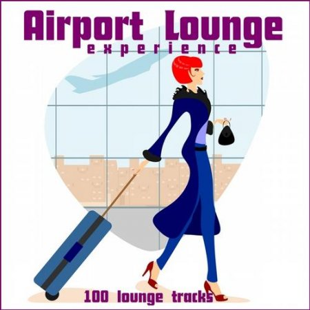 Airport Lounge Experience 100 Lounge Tracks (2013)