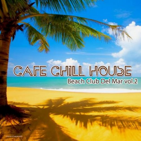 Cafe Chillhouse - Beach Club Del Mar Vol 2 (2013)