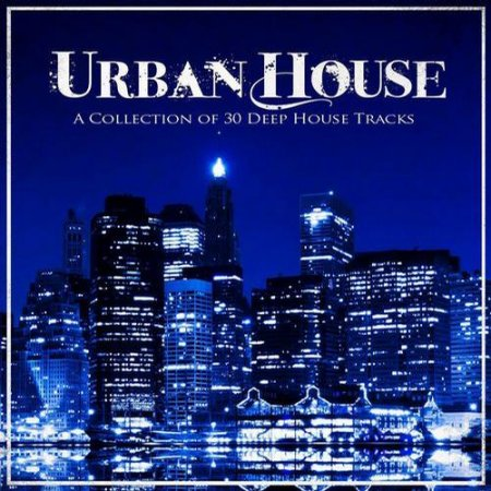 Urban House A Collection of 30 Deep House Tracks (2013)