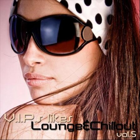 VIPs Likes Lounge and Chillout Vol 5 (2013)