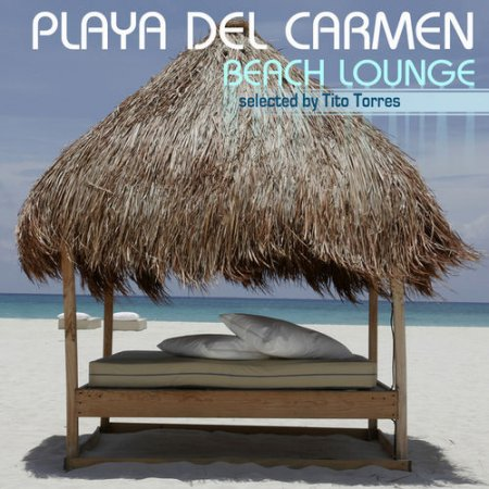 Playa Del Carmen Beach Lounge - Selected By Tito Torres (2013)