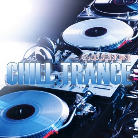 Club Sessions Chill Trance (2013)
