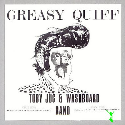 Toby Jug & Washboard Band - Greasy Quiff 1973