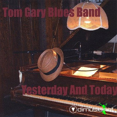 Tom Gary Blues Band - Yesterday And Today 2008