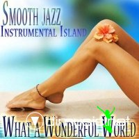 The What a Wonderful World Band - Smooth Jazz Instrumental Island (2012)
