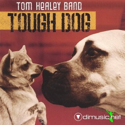 Tom Healey Band - Tough Dog 2005