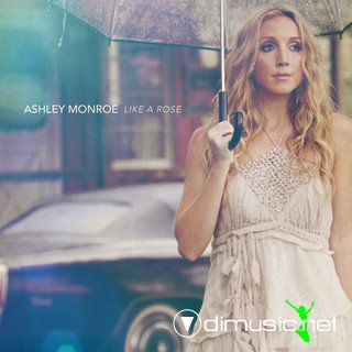 Ashley Monroe - Like A Rose 2013