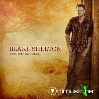 Blake Shelton - Based On A True Story 2013