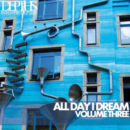 All Day I Dream Vol Three - Essential Deep House Selection (2013)
