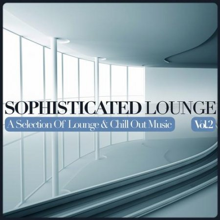 Sophisticated Lounge Vol 2 A Selection Of Lounge and Chill Out Music (2013)