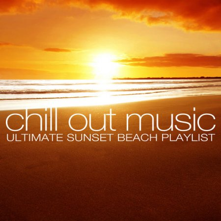 Chill Out Music - Ultimate Sunset Beach Playlist (2013)