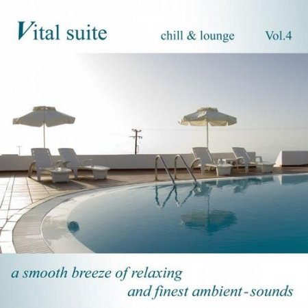 Vital Suite Chill and Lounge Vol 4 A Smooth Breeze of Relaxing and Finest Ambient Sounds (2013)