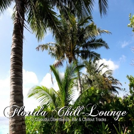 Florida Chill Lounge: 12 Colourful Downtempo Bar and Chillout Tracks (2013)