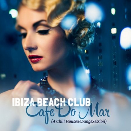 Ibiza Beach Club Cafe Do Mar A Chill House and Lounge Session (2013)