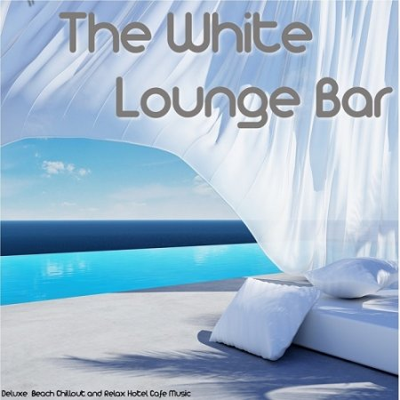 The White Lounge Bar Deluxe Beach Chillout and Relax Hotel Cafe Music (2013)