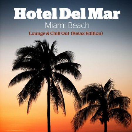Cover Album of Hotel Del Mar Miami Beach Lounge And Chill Out Relax Edition (2013)