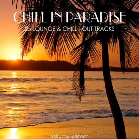Chill in Paradise Vol 11 - 25 Lounge and Chill-Out Tracks (2013)
