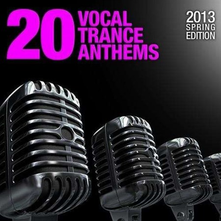 20 Vocal Trance Anthems – 2013 Spring Edition (2013)