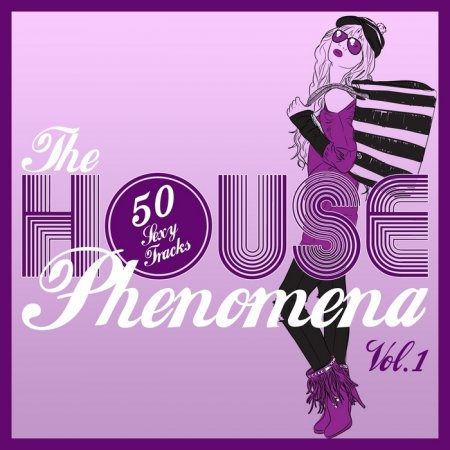 The HOUSE Phenomena Vol.1 50 Sexy Tracks (2013)