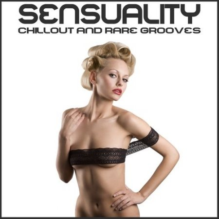 Sensuality Chillout and Rare Grooves (2013)