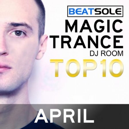 Magic Trance DJ Room Top 10 - April 2013 Mixed By Beatsole (2013)