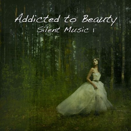 Addicted to Beauty - Silent Music 1 (2013)