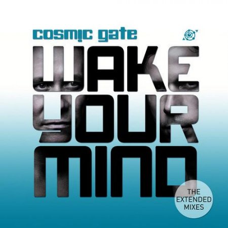 Cosmic Gate - Wake Your Mind (The Extended Mixes) (2013)