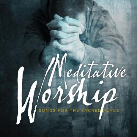Meditative Worship: Songs for the Sacred Place (2013)