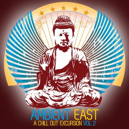 Ambient East - A Chill Out Excursion Vol 2 (2013)