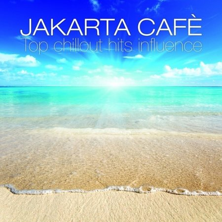 Jakarta Cafe Top Chillout Hits Influence (2013)