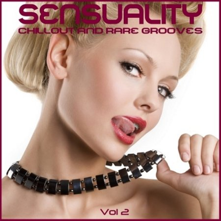 Sensuality Vol 2 Chillout and Rare Grooves (2013)