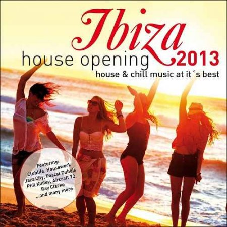 Ibiza House Opening 2013 - House and Chillout Music at Its Best (2013)