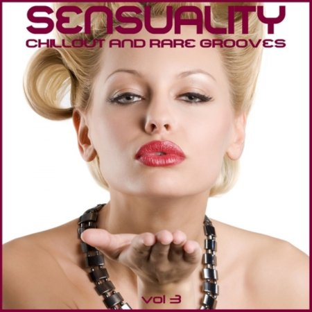 Sensuality Vol 3 Chillout and Rare Grooves (2013)