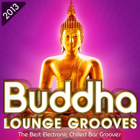 Buddha Lounge Grooves 2013 - The Best Electronic Chilled Bar Grooves (2013)