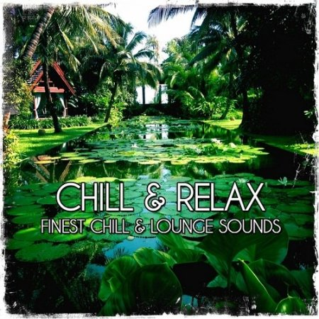 Chill and Relax Finest Chill and Lounge Sounds (2013)