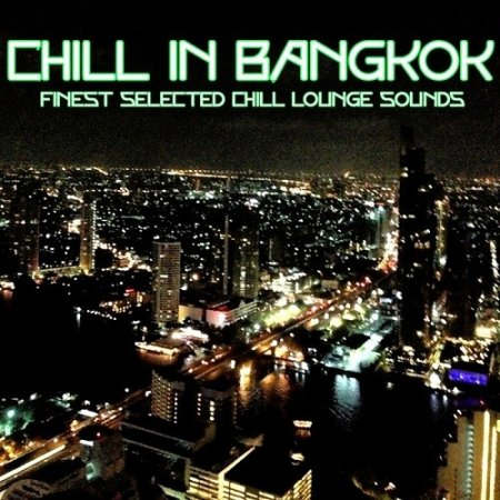 Chill in Bangkok Finest Selected Chill Lounge Sounds (2013)