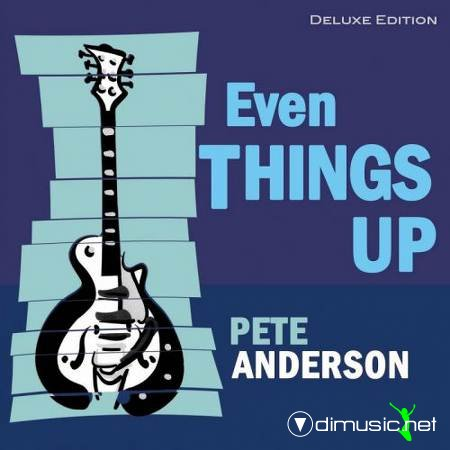 Pete Anderson - Even Things Up (Deluxe Edition)  2011