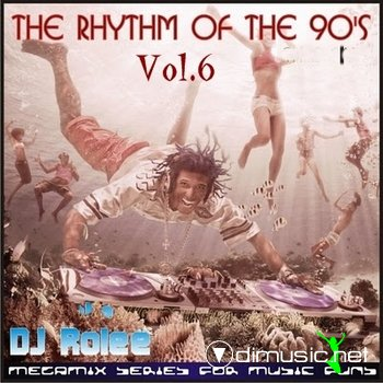 The Rhythm Of The 90's Vol. 6 ( Mixed By Dj Rolee )