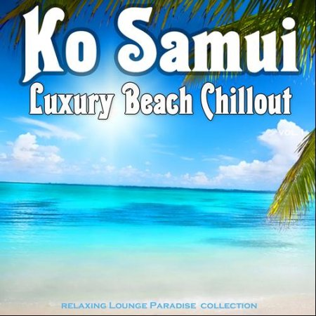 Ko Samui Luxury Beach Chillout Relaxing Lounge Paradise Collection (2013)