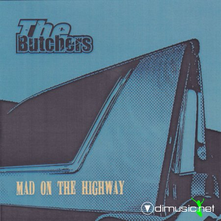 The Butchers - Mad On The Highway (2004)