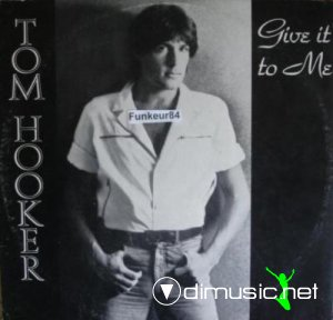 Tom Hooker - Give It To Me (Vinyl, 12'') 1984