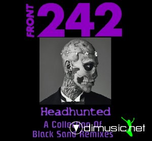 Front 242 - Headhunted (A Collection Of Black Sand Remixes) 2013 (Bootleg)